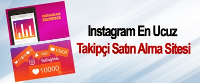 Instagram En Ucuz Takipçi Satın Alma Sitesi