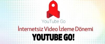 İnternetsiz Video İzleme Dönemi Youtube go!