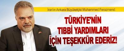 İran Ankara Büyükelçisi Ferazmend: Türkiye'nin Tıbbi Yardımları İçin Teşekkür Ederiz!