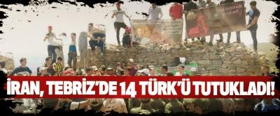İran, Tebriz'de 14 Türk'ü tutukladı!