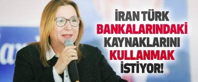 İran Türk Bankalarindaki Kaynaklarini Kullanmak İstiyor!
