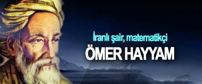 İranlı şair, matematikçi: Ömer Hayyam