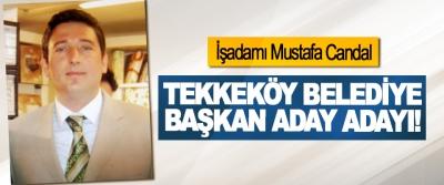 İşadamı Mustafa Candal Tekkeköy belediye başkan aday adayı!