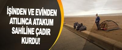İşinden Ve Evinden Atılınca Atakum Sahiline Çadır Kurdu!