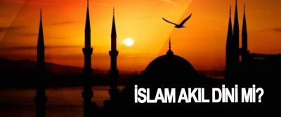 İslam akıl dini mi?