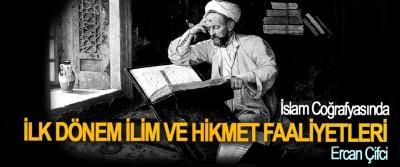 İslam Coğrafyasında İlk Dönem İlim Ve Hikmet Faaliyetleri