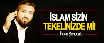 İslam sizin tekelinizde mi!