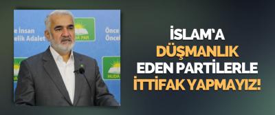 İslam'a Düşmanlık Eden Partilerle İttifak Yapmayız!