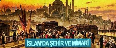 İslam'da Şehir Ve Mimarî