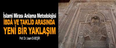 İslami Mirası Anlama Metodolojisi İbdâ Ve Taklid Arasında Yeni Bir Yaklaşım