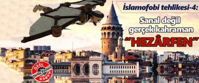 """İslamofobi tehlikesi-4: Sanal değil gerçek kahraman """"Hezârfen"""""""