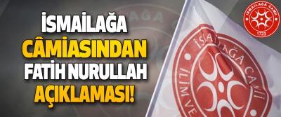 İsmailağa Câmiasından Fatih Nurullah Açıklaması!