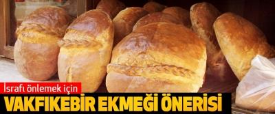 İsrafı önlemek için Vakfıkebir Ekmeği Önerisi