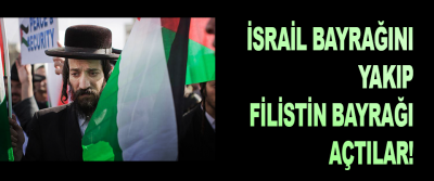 İsrail Bayrağını yakıp Filistin Bayrağı açtılar!
