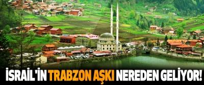 İsrail'in Trabzon aşkı nereden geliyor!