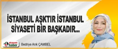 İstanbul Aşktır İstanbul Siyaseti Bir Başkadır...