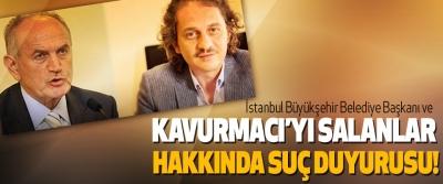 İstanbul Büyükşehir Belediye Başkanı ve Kavurmacı'yı salanlar hakkında suç duyurusu!