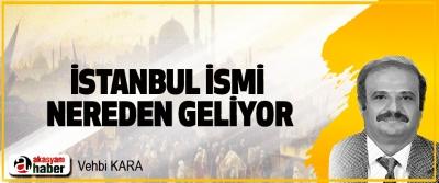 İstanbul İsmi Nereden Geliyor