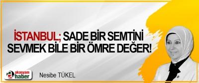 İstanbul; sade bir semtini sevmek bile bir ömre değer!