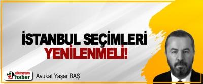 İstanbul seçimleri yenilenmeli!