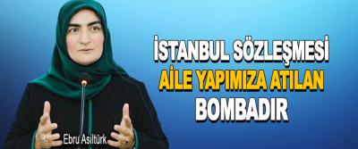 İstanbul Sözleşmesi Aile Yapımıza Atılan Bombadır