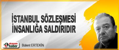 İstanbul Sözleşmesi İnsanlığa Saldırıdır.