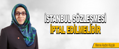 İstanbul Sözleşmesi İptal Edilmelidir