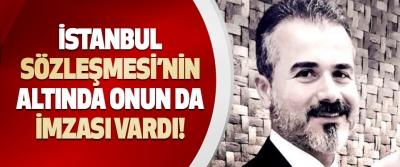 İstanbul Sözleşmesi'nin Altında Onun da İmzası Vardı!