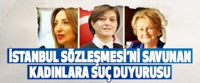 İstanbul Sözleşmesi'ni Savunan Kadınlara Suç Duyurusu