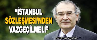 """""""İstanbul Sözleşmesi'nden Vazgeçilmeli"""""""