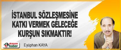 İstanbul Sözleşmesine Katkı Vermek Geleceğe Kurşun Sıkmaktır!