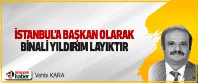 İstanbul'a Başkan Olarak Binali Yıldırım Layıktır
