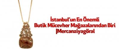 İstanbul'un En Önemli Butik Mücevher Mağazalarından Biri |Mercanziyagöral
