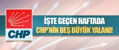 İşte Haftada CHP'nin Beş Büyük Yalanı!