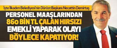 İşte İlkadım Belediyesi'nin Dürüst Başkanı Necattin Demirtaş Hırsızı Emekli Yaparak Olayı Böylece Kapatıyor!