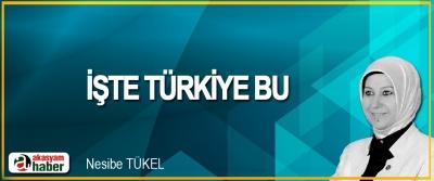 İşte Türkiye Bu
