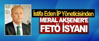 İstifa Eden İP Yöneticisinden Meral Akşener'e Fetö İsyanı