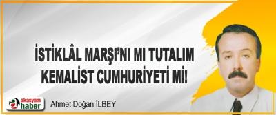İstiklâl marşı'nı mı tutalım, Kemalist Cumhuriyeti mi!