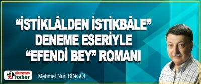 """""""İstiklâlden İstikbâle"""" Deneme Eseriyle """"Efendi Bey"""" Romanı"""
