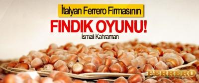 İtalyan Ferrero Firmasının Fındık Oyunu!