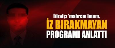 İtirafçı 'mahrem imam, İz Bırakmayan Programı Anlattı