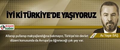 İyi ki Türkiye'de Yaşıyoruz