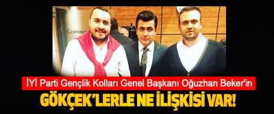 İYİ Parti Gençlik Kolları Genel Başkanı Oğuzhan Beker'in Gökçek'lerle ne ilişkisi var!