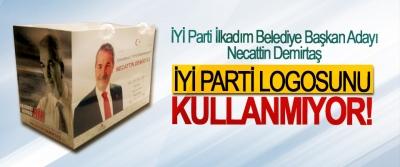 İYİ Parti İlkadım Belediye Başkan Adayı Necattin Demirtaş İyi Parti logosunu kullanmıyor!