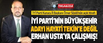İYİ Parti Kurucu İl Başkanı Ömer Süslü'nün açık itirafı