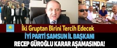 İYİ Parti Samsun İl Başkanı Recep Güroğlu Karar Aşamasında!