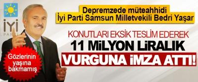 İyi Parti Samsun Milletvekili Bedri Yaşar Konutları eksik teslim ederek 11 milyon liralık vurguna imza attı!