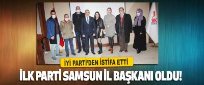 İyi Parti'den İstifa Etti İlk Parti Samsun İl Başkanı Oldu!