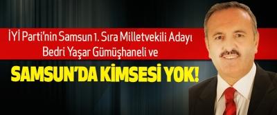 İYİ Parti'nin Samsun 1. Sıra Milletvekili Adayı Bedri Yaşar Gümüşhaneli Ve Samsun'da kimsesi yok!
