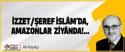 İzzet/şeref İslam'da, amazonlar ziyânda!...